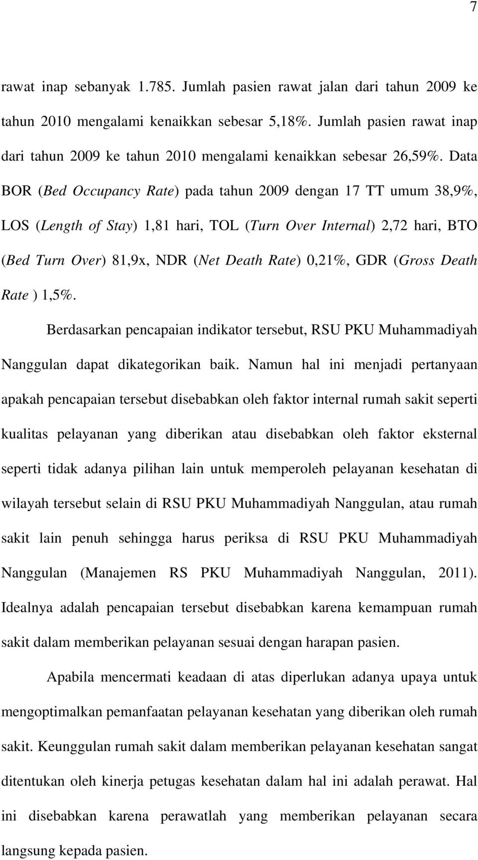Data BOR (Bed Occupancy Rate) pada tahun 2009 dengan 17 TT umum 38,9%, LOS (Length of Stay) 1,81 hari, TOL (Turn Over Internal) 2,72 hari, BTO (Bed Turn Over) 81,9x, NDR (Net Death Rate) 0,21%, GDR