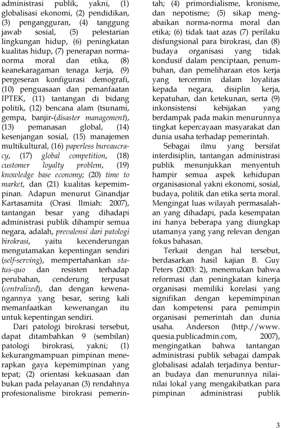 gempa, banjir-(disaster management), (13) pemanasan global, (14) kesenjangan sosial, (15) manajemen multikultural, (16) paperless bureaucracy, (17) global competition, (18) customer loyalty problem,