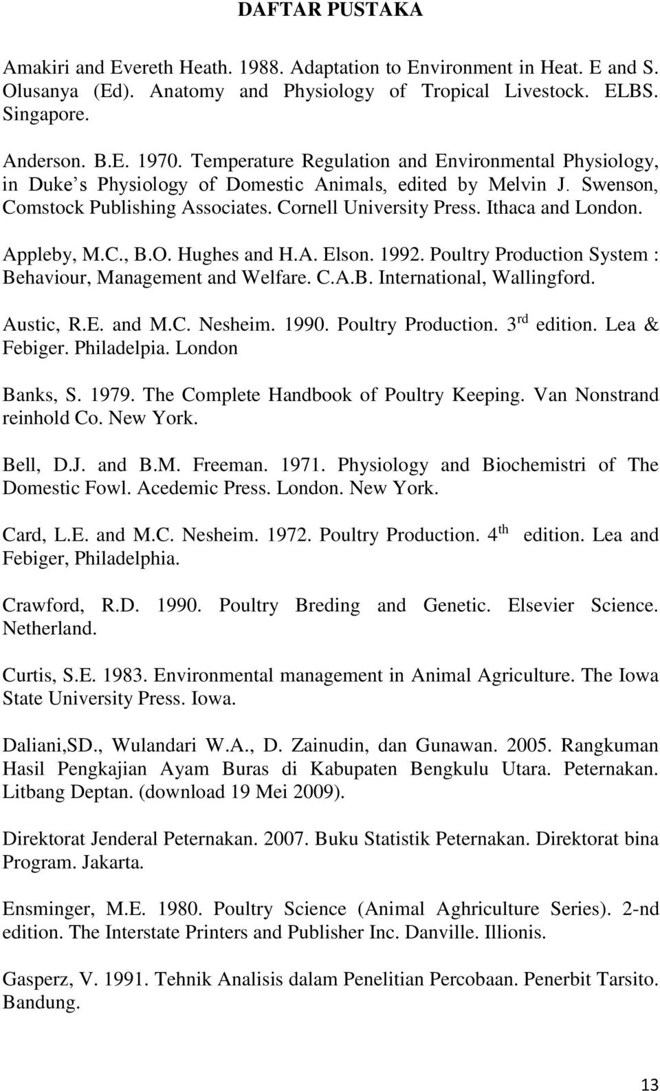 Appleby, M.C., B.O. Hughes and H.A. Elson. 1992. Poultry Production System : Behaviour, Management and Welfare. C.A.B. International, Wallingford. Austic, R.E. and M.C. Nesheim. 1990.
