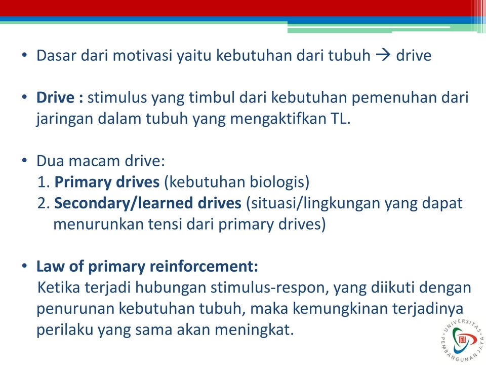 Secondary/learned drives (situasi/lingkungan yang dapat menurunkan tensi dari primary drives) Law of primary