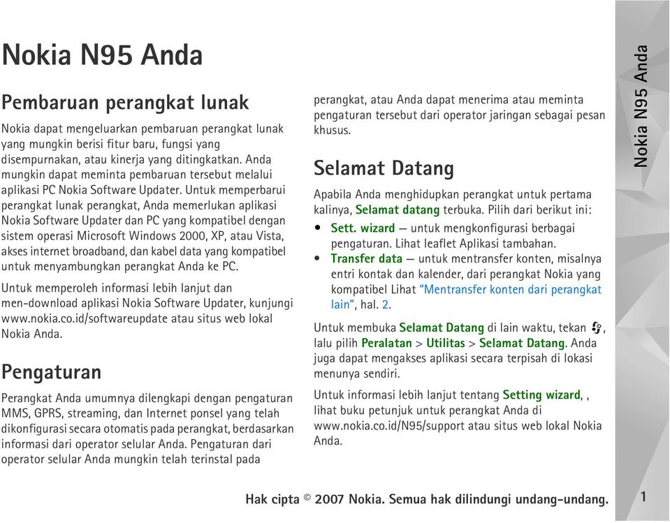 Untuk memperbarui perangkat lunak perangkat, Anda memerlukan aplikasi Nokia Software Updater dan PC yang kompatibel dengan sistem operasi Microsoft Windows 2000, XP, atau Vista, akses internet
