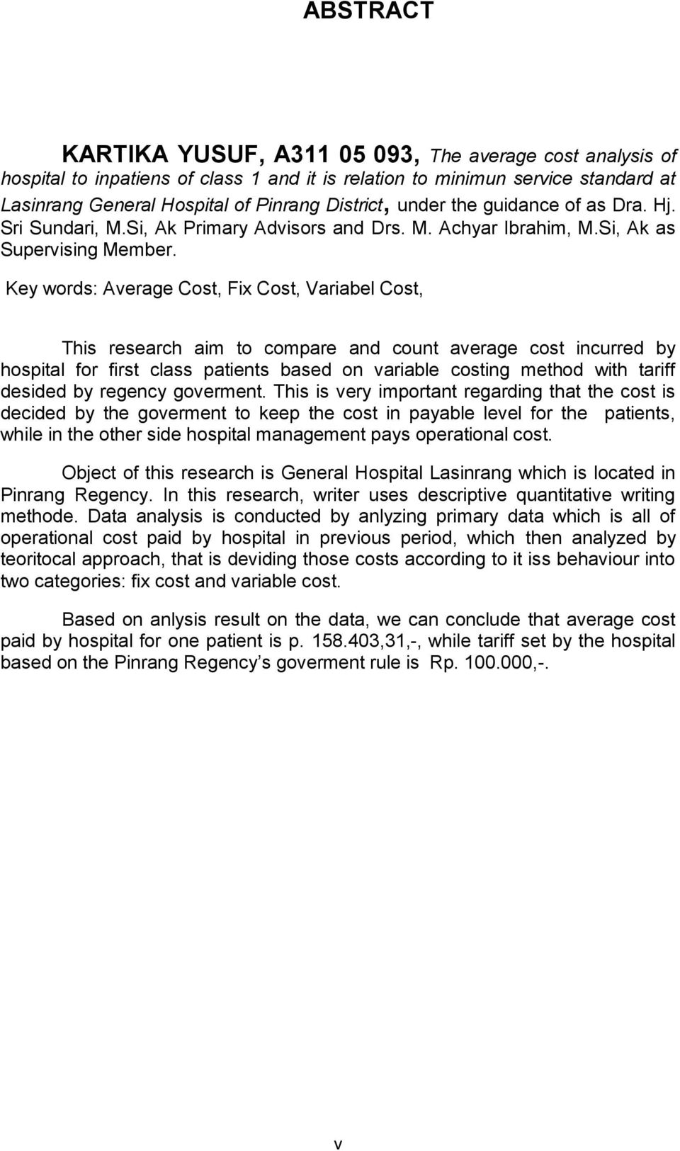 Key words: Average Cost, Fix Cost, Variabel Cost, This research aim to compare and count average cost incurred by hospital for first class patients based on variable costing method with tariff