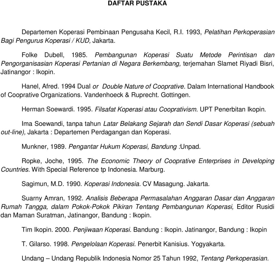 1994 Dual or Double Nature of Cooprative. Dalam International Handbook of Cooprative Organizations. Vandenhoeck & Ruprecht. Gottingen. Herman Soewardi. 1995. Filsafat Koperasi atau Cooprativism.