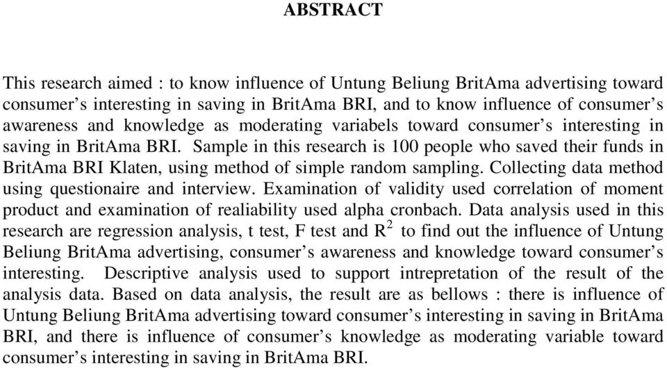 Sample in this research is 00 people who saved their funds in BritAma BRI Klaten, using method of simple random sampling. Collecting data method using questionaire and interview.