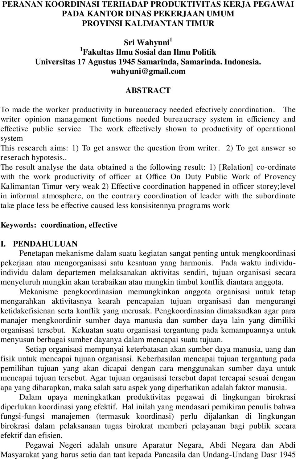 The writer opinion management functions needed bureaucracy system in efficiency and effective public service The work effectively shown to productivity of operational system This research aims: 1) To