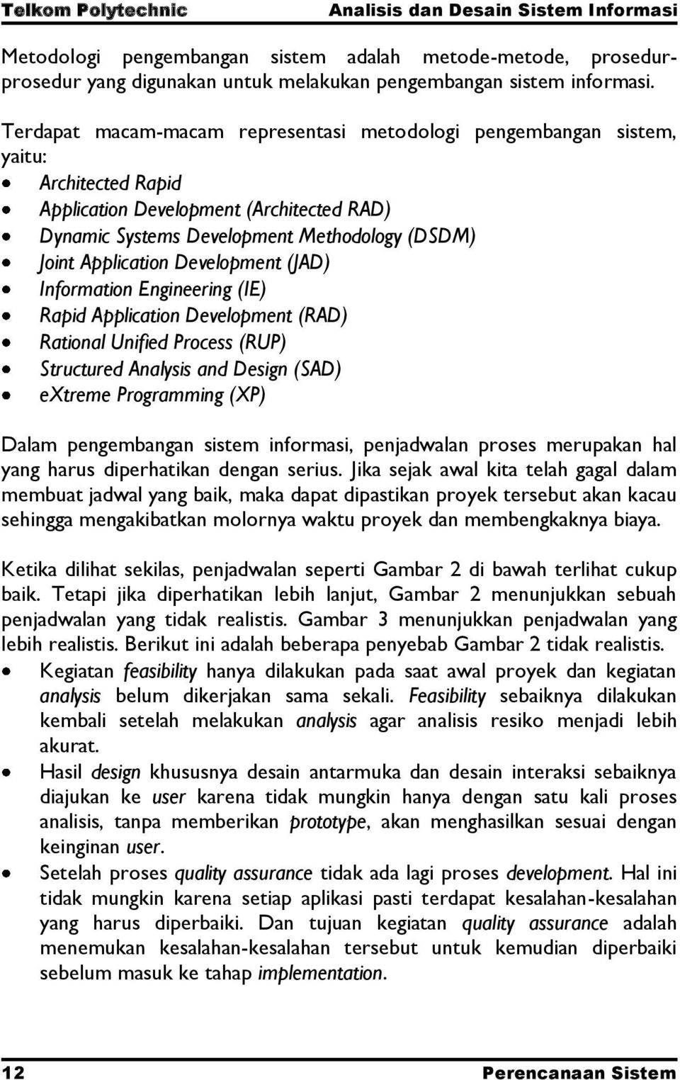 Development (JAD) Information Engineering (IE) Rapid Application Development (RAD) Rational Unified Process (RUP) Structured Analysis and Design (SAD) extreme Programming (XP) Dalam pengembangan