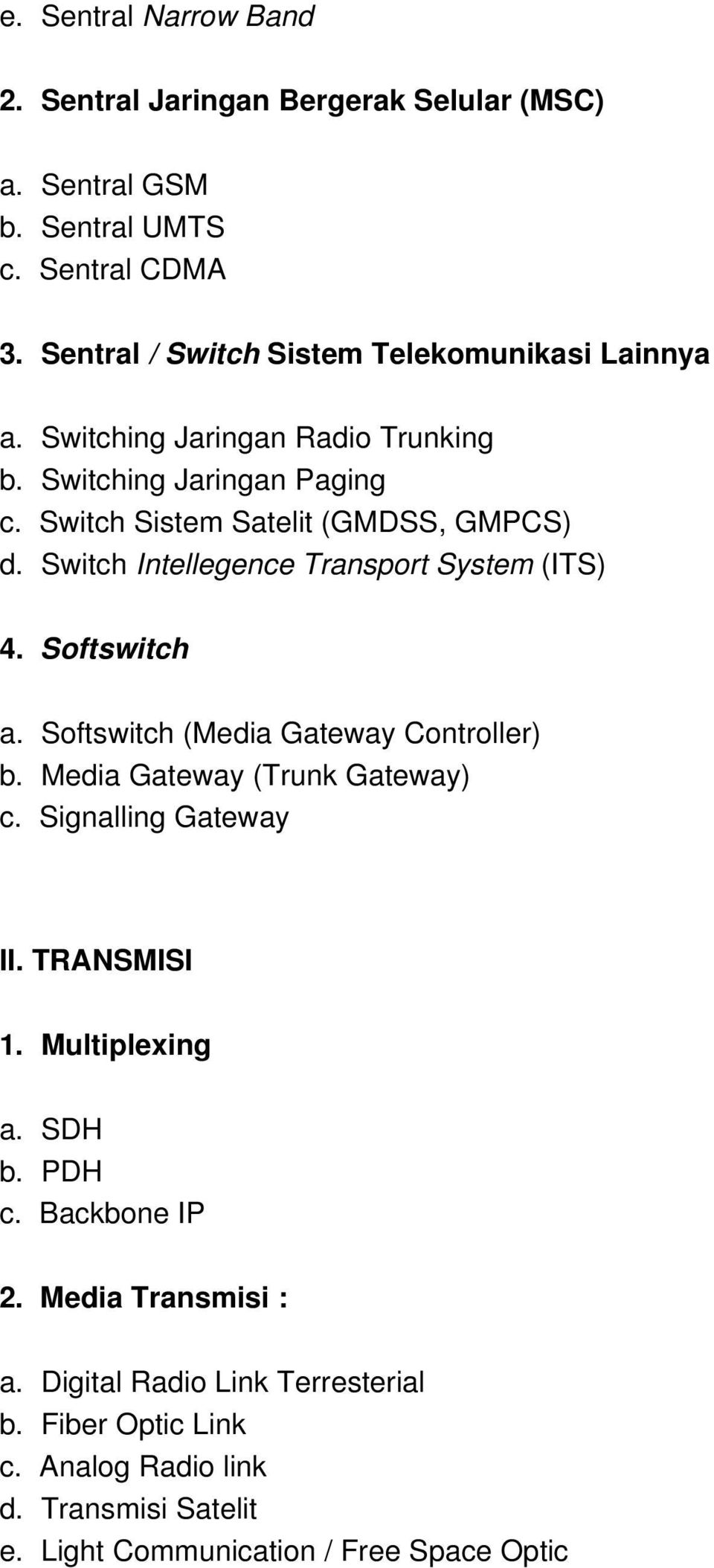 Switch Intellegence Transport System (ITS) 4. Softswitch a. Softswitch (Media Gateway Controller) b. Media Gateway (Trunk Gateway) c. Signalling Gateway II.