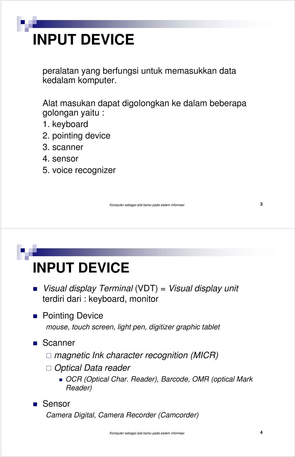 voice recognizer Komputer sebagai alat bantu pada sistem informasi 3 INPUT DEVICE Visual display Terminal (VDT) = Visual display unit terdiri dari : keyboard, monitor