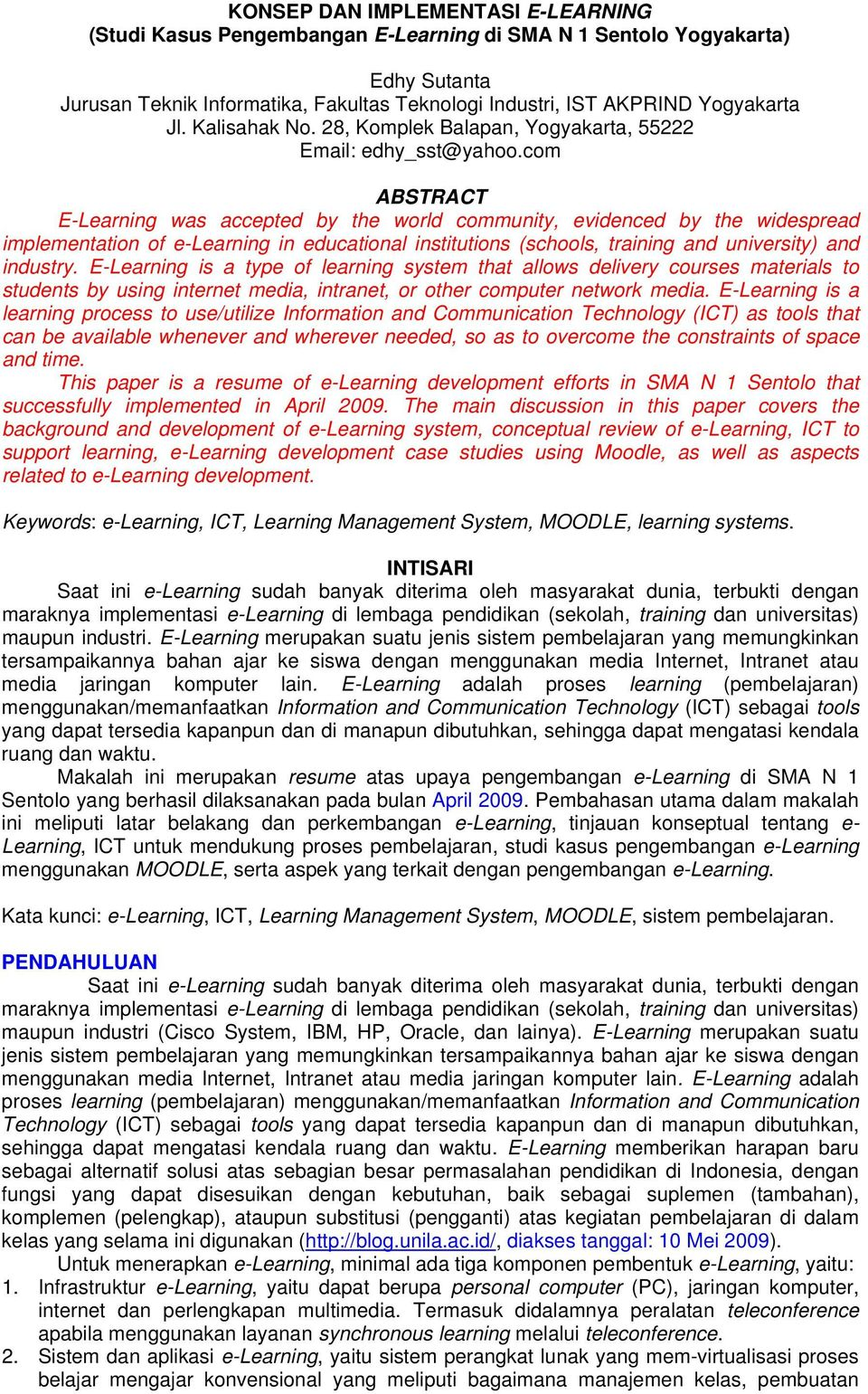 com ABSTRACT E-Learning was accepted by the world community, evidenced by the widespread implementation of e-learning in educational institutions (schools, training and university) and industry.