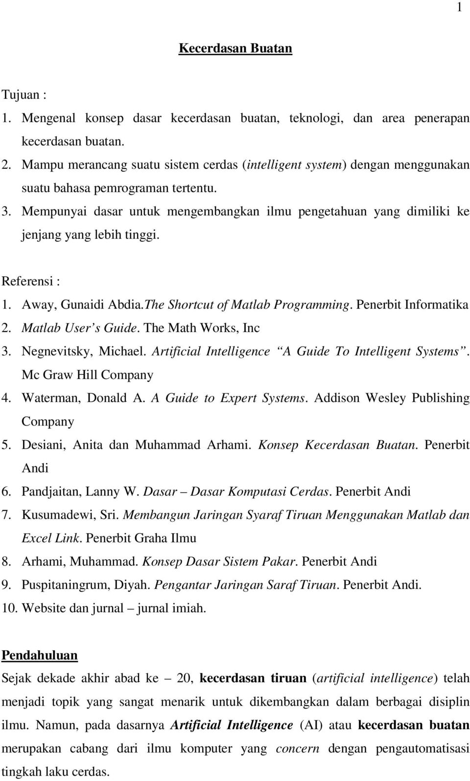 Mempunyai dasar untuk mengembangkan ilmu pengetahuan yang dimiliki ke jenjang yang lebih tinggi. Referensi : 1. Away, Gunaidi Abdia.The Shortcut of Matlab Programming. Penerbit Informatika 2.