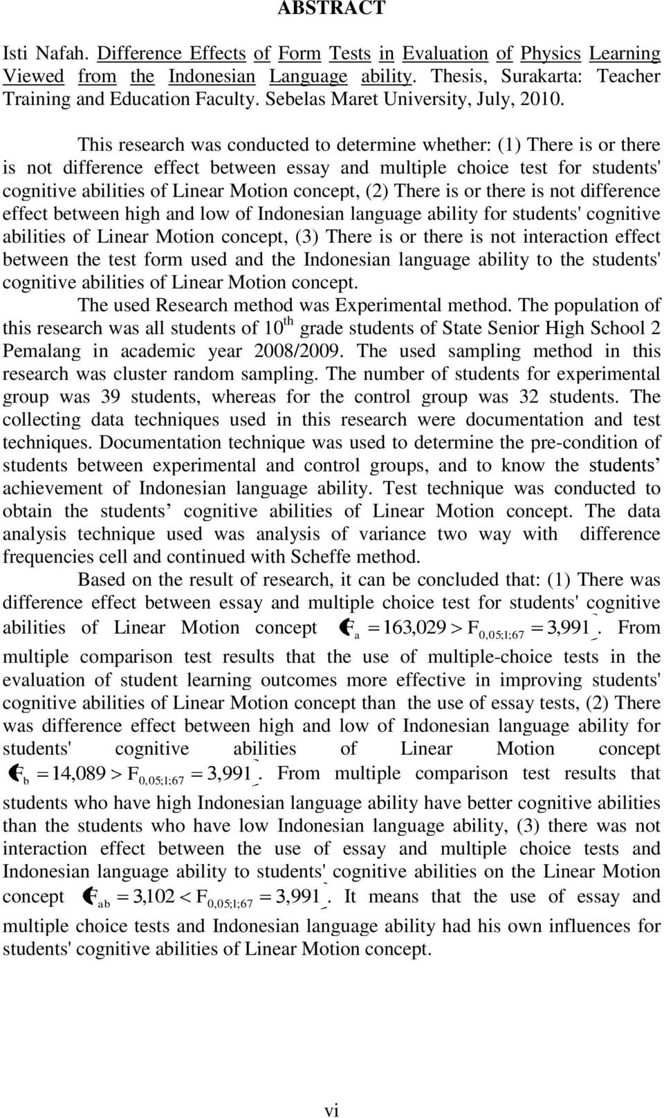 This research was conducted to determine whether: () There is or there is not difference effect between essay and multiple choice test for students' cognitive abilities of Linear Motion concept, ()