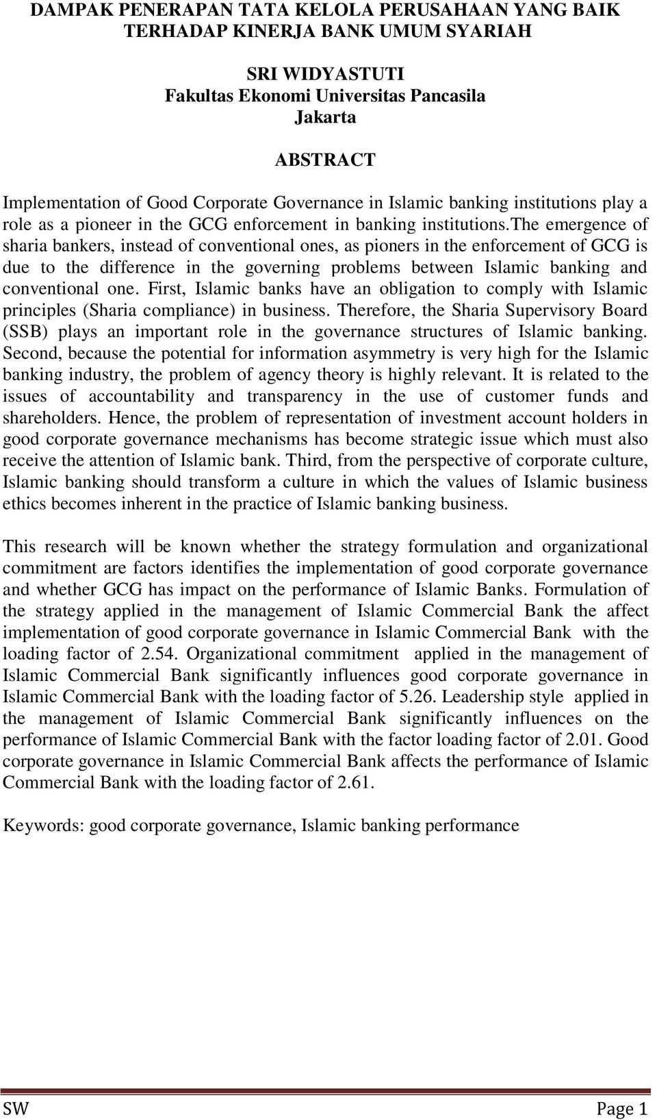 the emergence of sharia bankers, instead of conventional ones, as pioners in the enforcement of GCG is due to the difference in the governing problems between Islamic banking and conventional one.