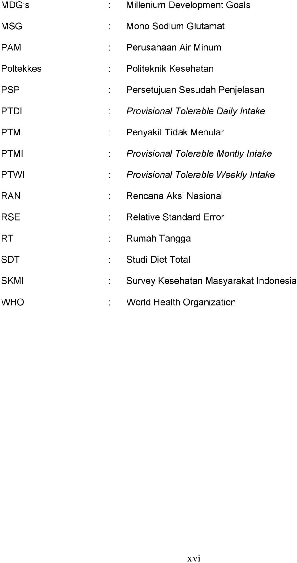 Provisional Tolerable Montly Intake PTWI : Provisional Tolerable Weekly Intake RAN : Rencana Aksi Nasional RSE : Relative