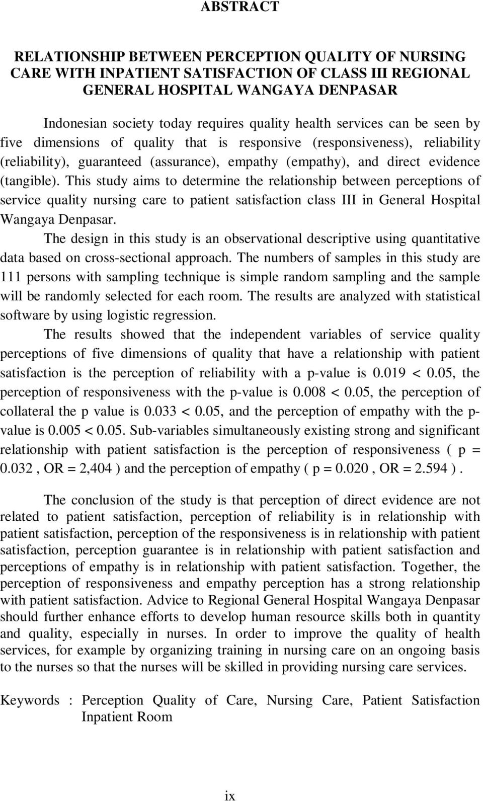 This study aims to determine the relationship between perceptions of service quality nursing care to patient satisfaction class III in General Hospital Wangaya Denpasar.