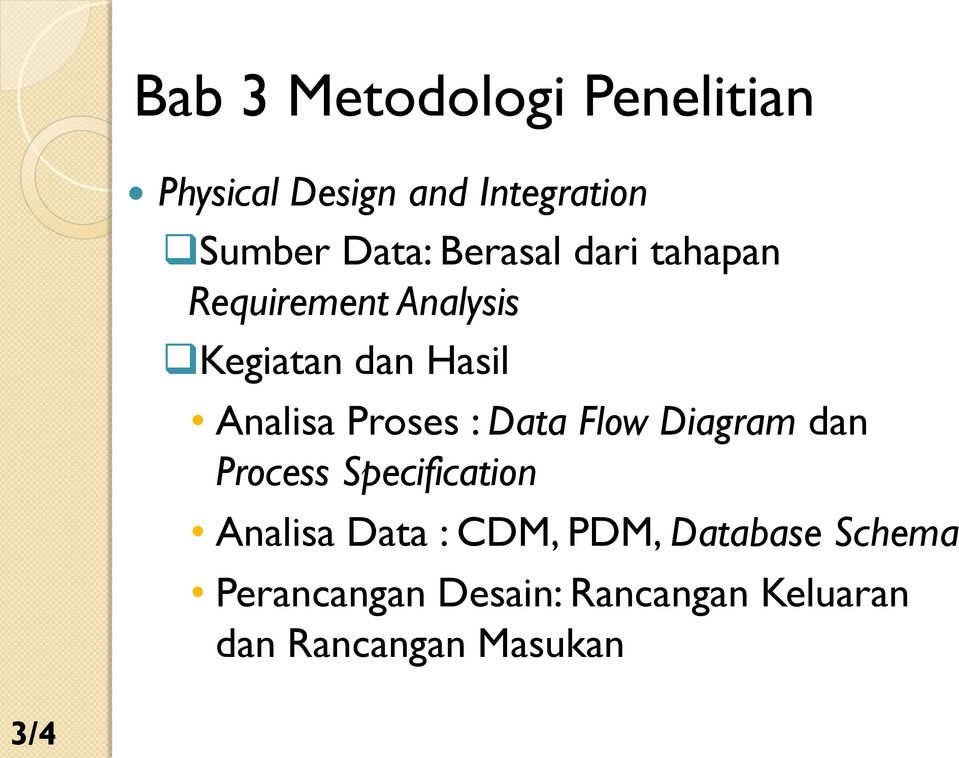 Proses : Data Flow Diagram dan Process Specification Analisa Data : CDM,