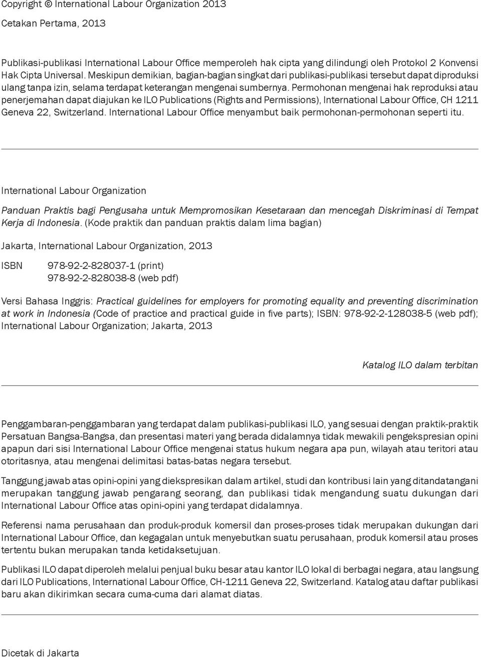 Permohonan mengenai hak reproduksi atau penerjemahan dapat diajukan ke ILO Publications (Rights and Permissions), International Labour Office, CH 1211 Geneva 22, Switzerland.