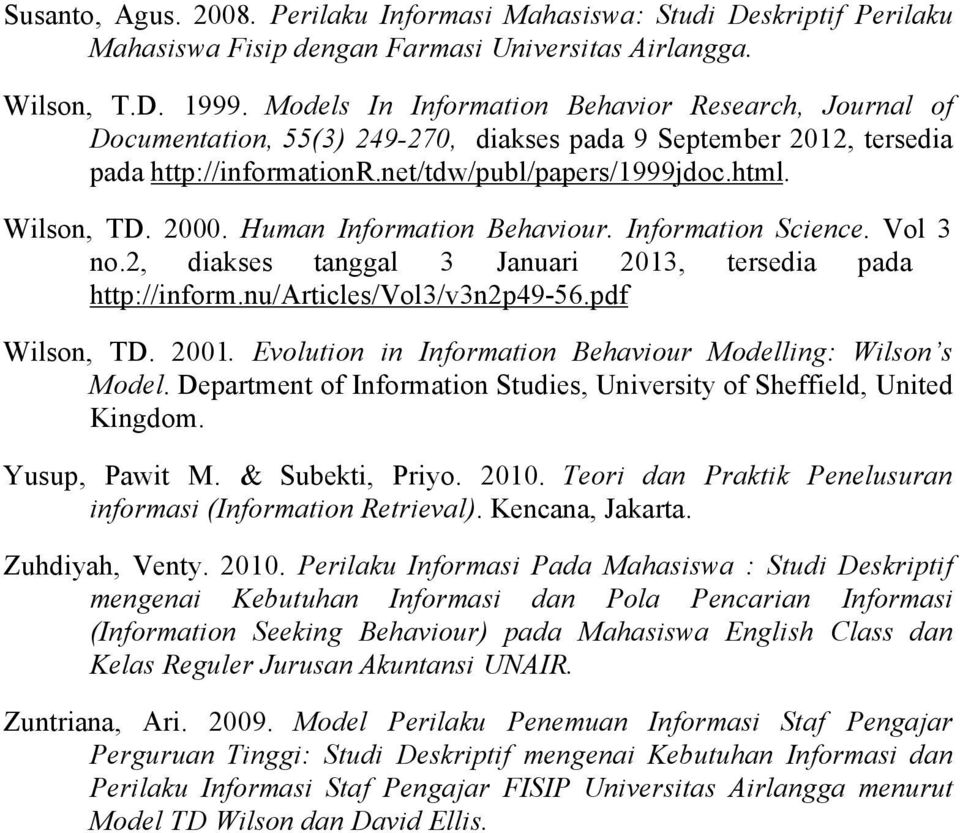 Human Information Behaviour. Information Science. Vol 3 no.2, diakses tanggal 3 Januari 2013, tersedia pada http://inform.nu/articles/vol3/v3n2p49-56.pdf Wilson, TD. 2001.