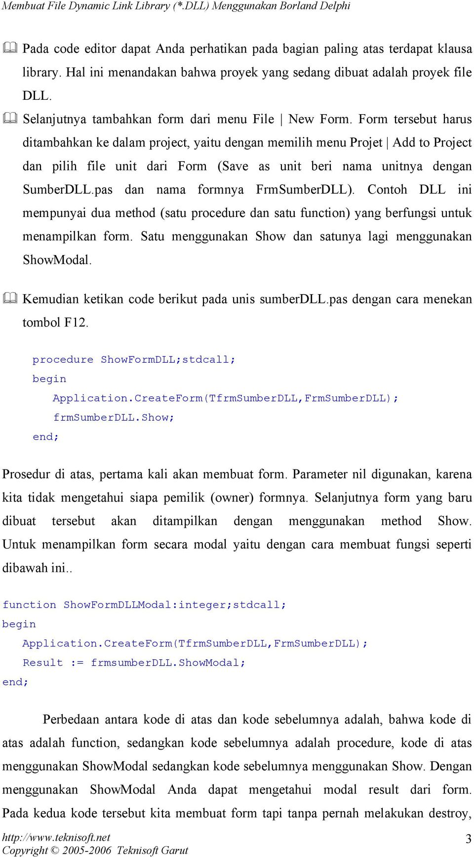 Form tersebut harus ditambahkan ke dalam project, yaitu dengan memilih menu Projet Add to Project dan pilih file unit dari Form (Save as unit beri nama unitnya dengan SumberDLL.