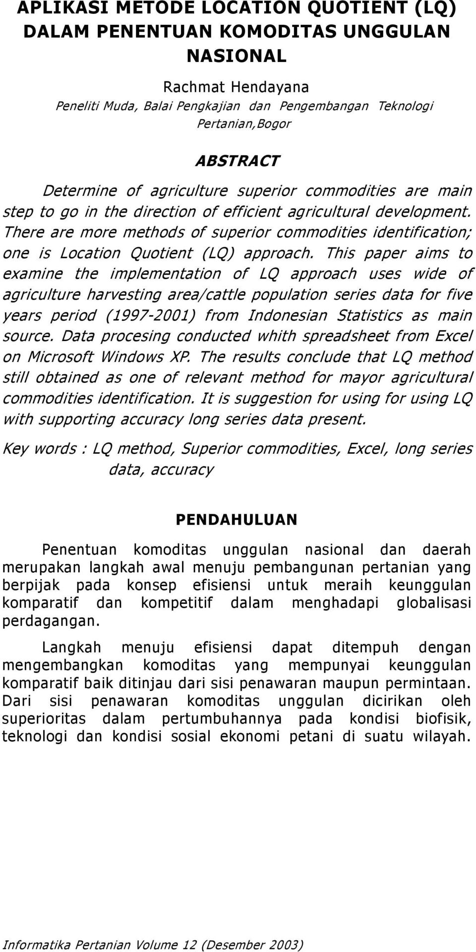 (LQ) approach This paper aims to examine the implementation of LQ approach uses wide of agriculture harvesting area/cattle population series data for five years period (-) from Indonesian Statistics