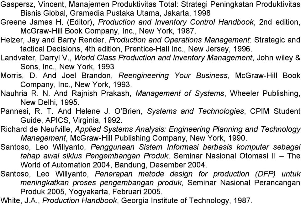 Heizer, Jay and Barry Render, Production and Operations Management: Strategic and tactical Decisions, 4th edition, Prentice-Hall Inc., New Jersey, 1996. Landvater, Darryl V.