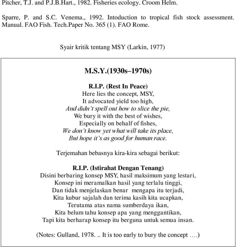 (Rest In Peace) Here lies the concept, MSY, It advocated yield too high, And didn t spell out how to slice the pie, We bury it with the best of wishes, Especially on behalf of fishes, We don t know