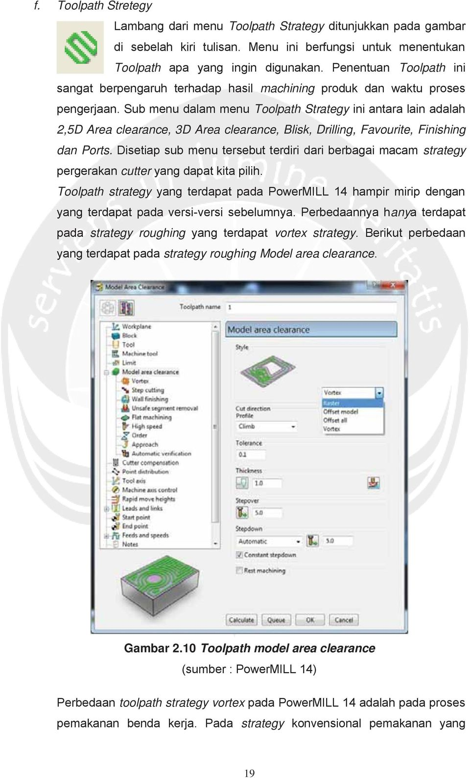 Sub menu dalam menu Toolpath Strategy ini antara lain adalah 2,5D Area clearance, 3D Area clearance, Blisk, Drilling, Favourite, Finishing dan Ports.