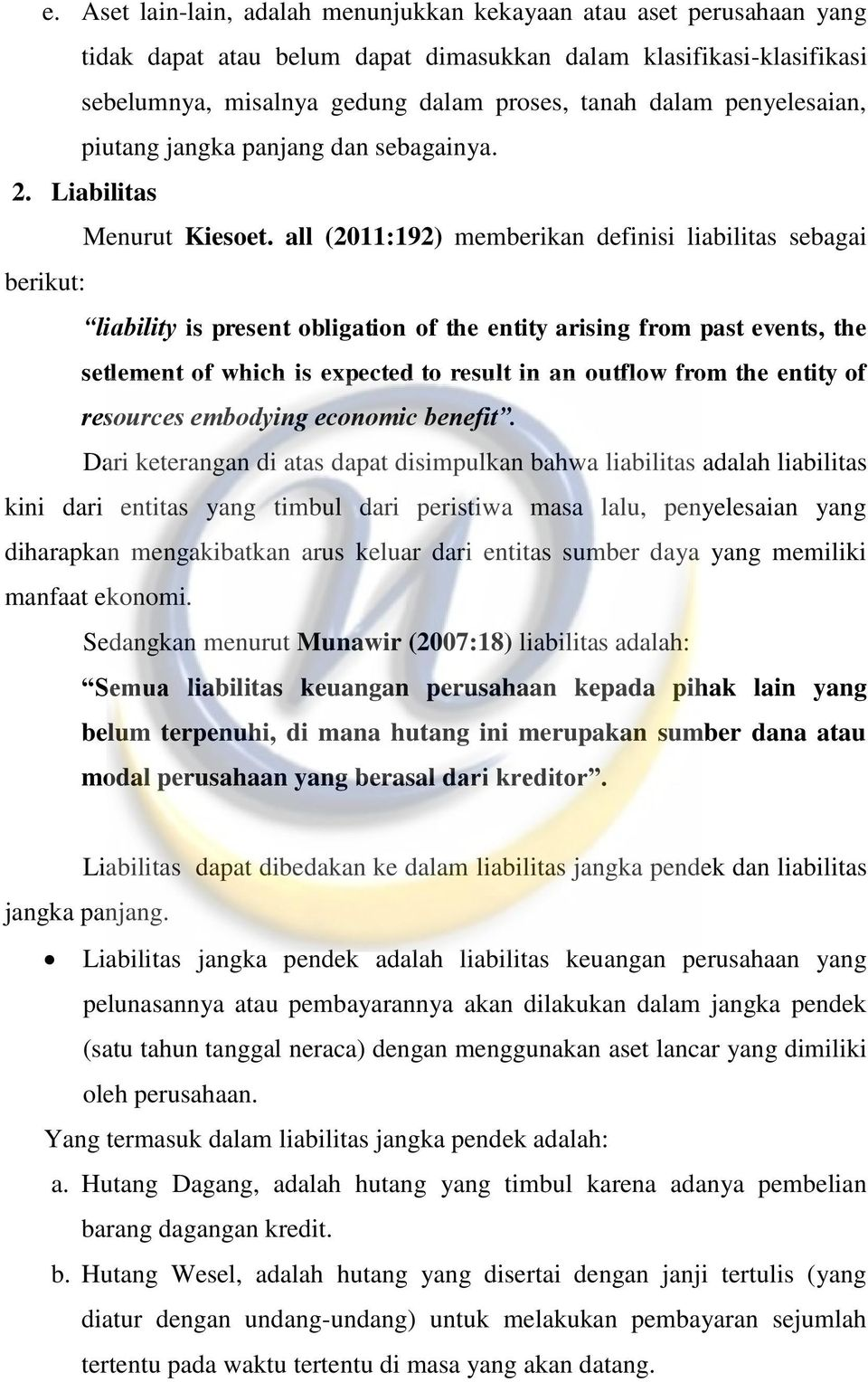all (2011:192) memberikan definisi liabilitas sebagai berikut: liability is present obligation of the entity arising from past events, the setlement of which is expected to result in an outflow from