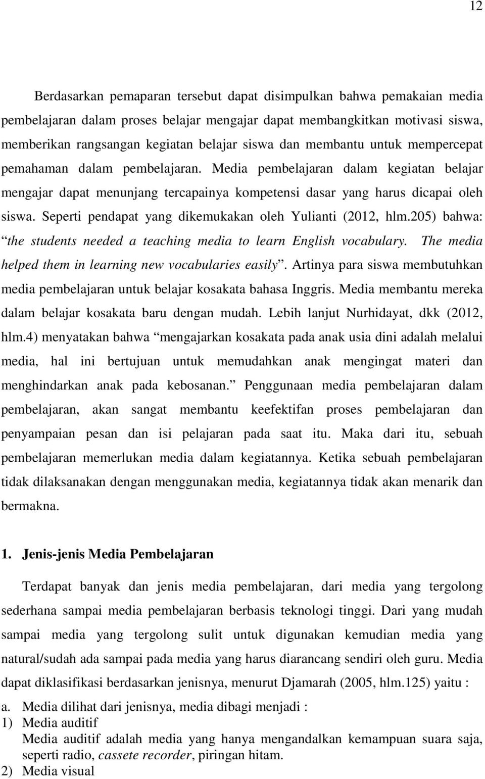 Seperti pendapat yang dikemukakan oleh Yulianti (2012, hlm.205) bahwa: the students needed a teaching media to learn English vocabulary. The media helped them in learning new vocabularies easily.