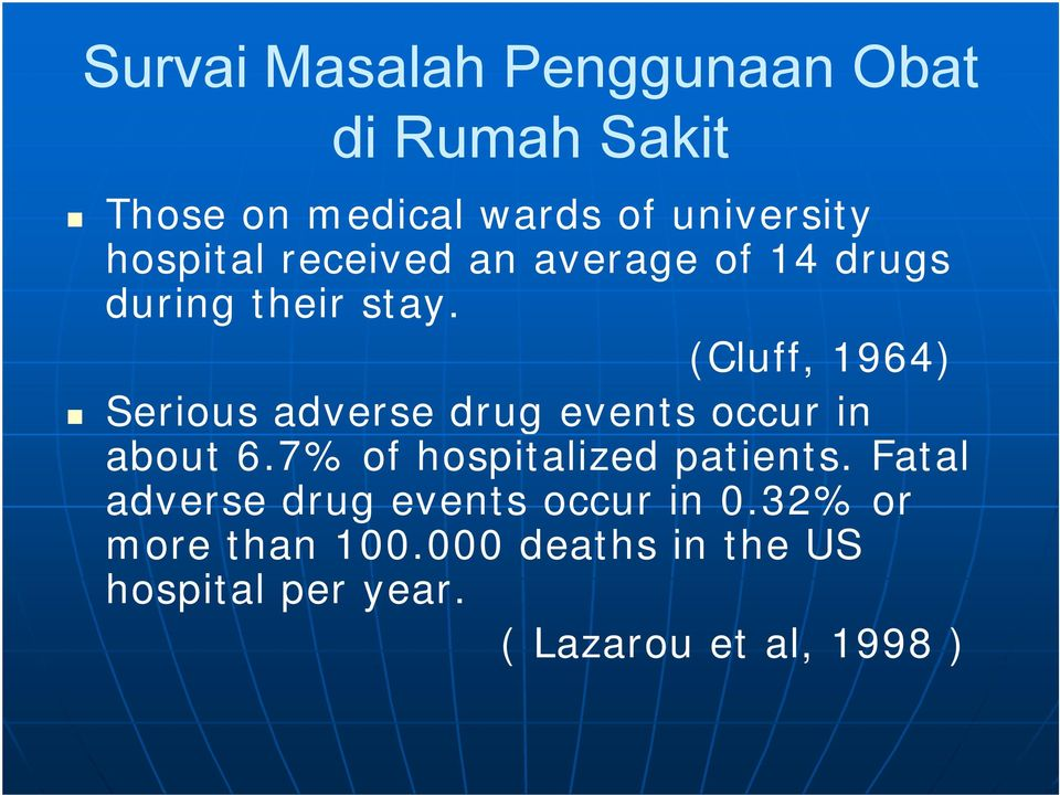 (Cluff, 1964) Serious adverse drug events occur in about 6.7% of hospitalized patients.