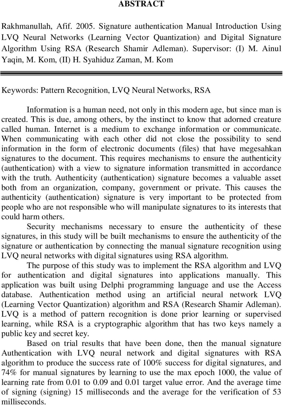 Ainul Yaqin, M. Kom, (II) H. Syahiduz Zaman, M. Kom Keywords: Pattern Recognition, LVQ Neural Networks, RSA Information is a human need, not only in this modern age, but since man is created.