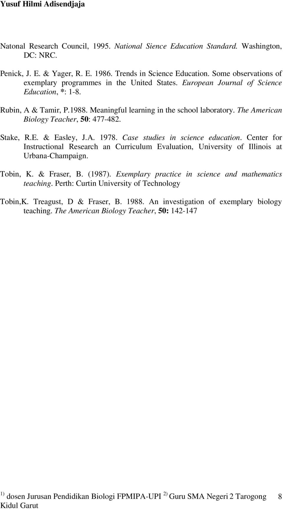 The American Biology Teacher, 50: 477-482. Stake, R.E. & Easley, J.A. 1978. Case studies in science education.