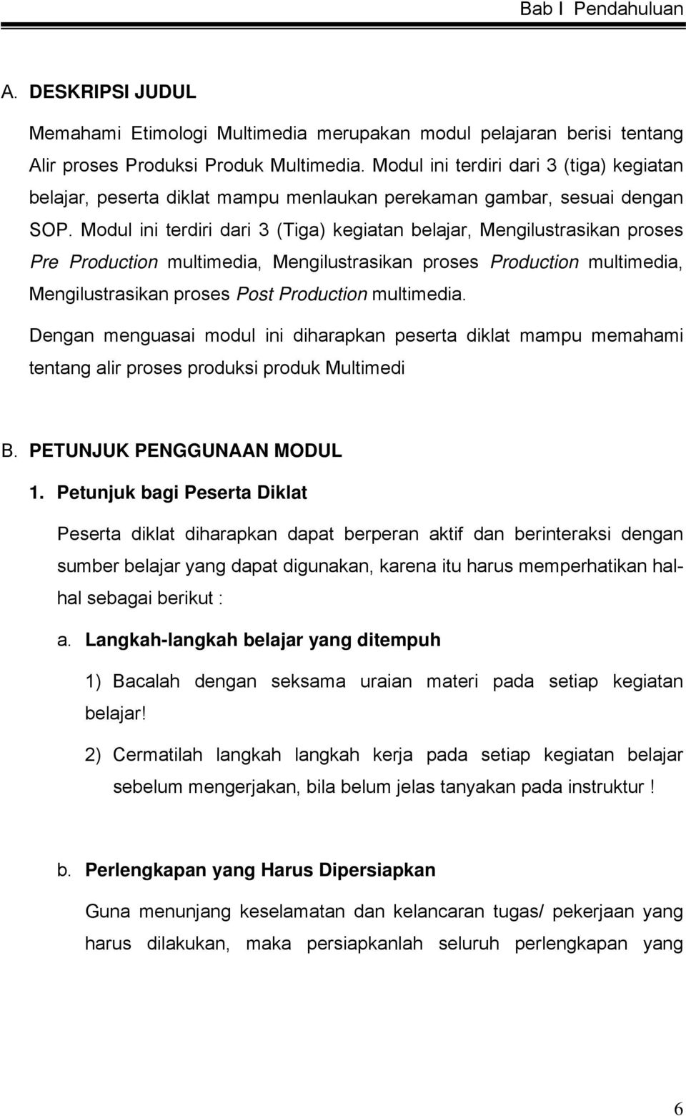 Modul ini terdiri dari 3 (Tiga) kegiatan belajar, Mengilustrasikan proses Pre Production multimedia, Mengilustrasikan proses Production multimedia, Mengilustrasikan proses Post Production multimedia.