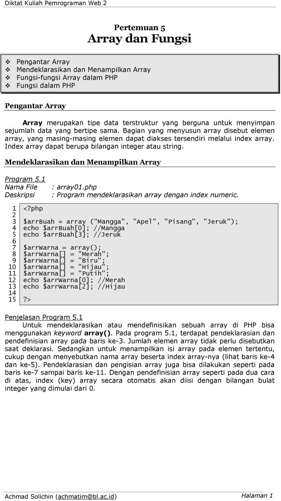 Index array dapat berupa bilangan integer atau string. Mendeklarasikan dan Menampilkan Array Program. : array0.php : Program mendeklarasikan array dengan index numeric.