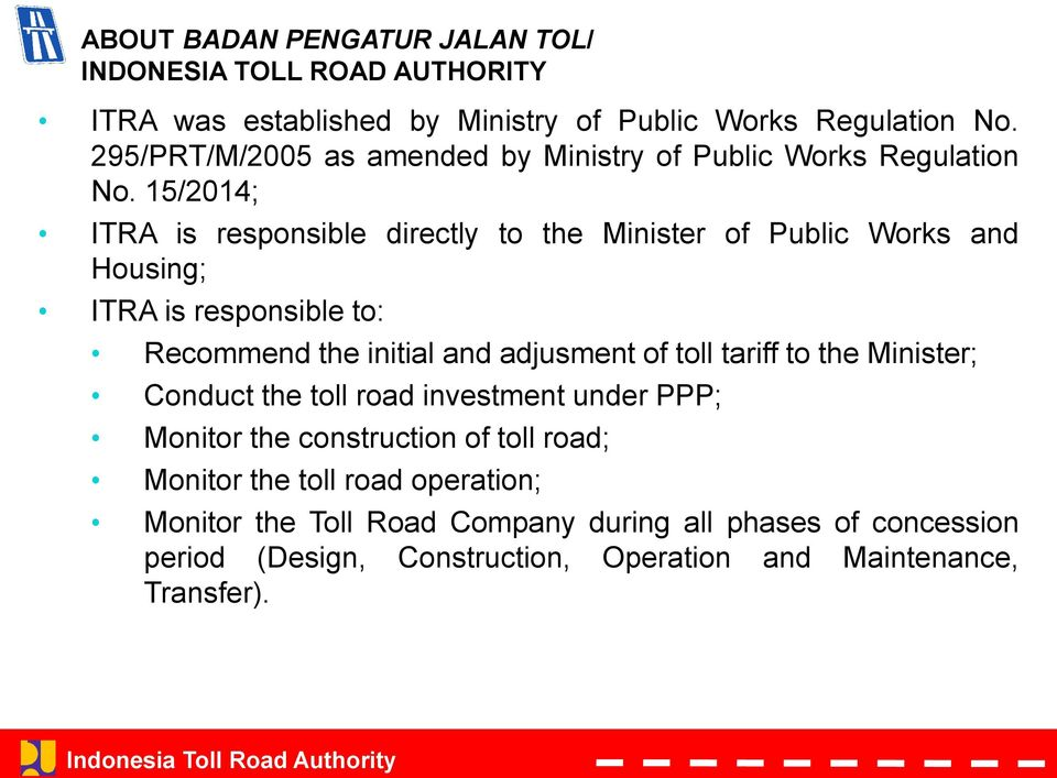 15/2014; ITRA is responsible directly to the Minister of Public Works and Housing; ITRA is responsible to: Recommend the initial and adjusment of toll
