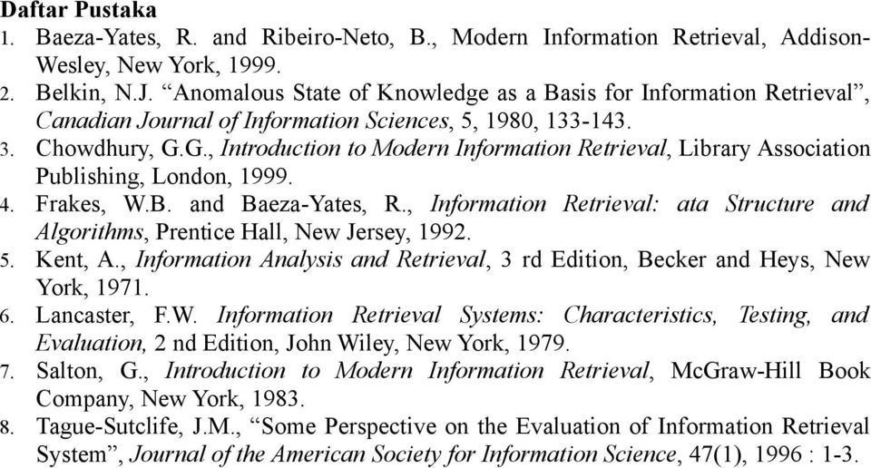 G., Introduction to Modern Information Retrieval, Library Association Publishing, London, 1999. 4. Frakes, W.B. and Baeza-Yates, R.