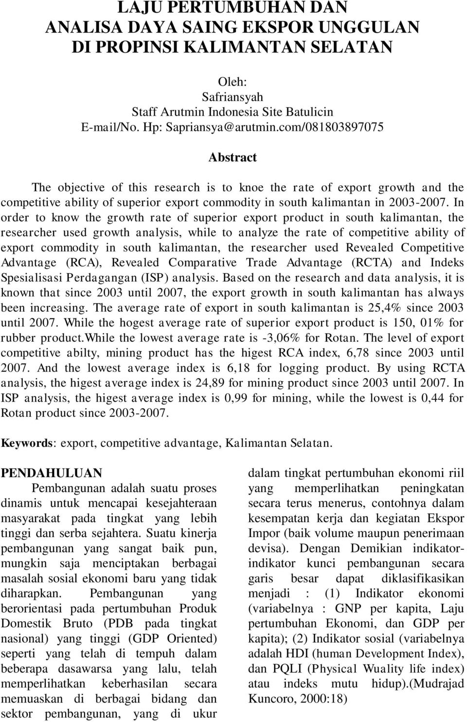 In order to know the growth rate of superior export product in south kalimantan, the researcher used growth analysis, while to analyze the rate of competitive ability of export commodity in south