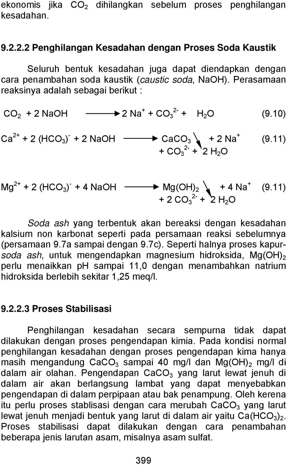 11) Mg 2+ + 2 (HCO 3 ) - + 4 NaOH Mg(OH) 2 + 4 Na + + 2 CO 2-3 + 2 H 2 O (9.