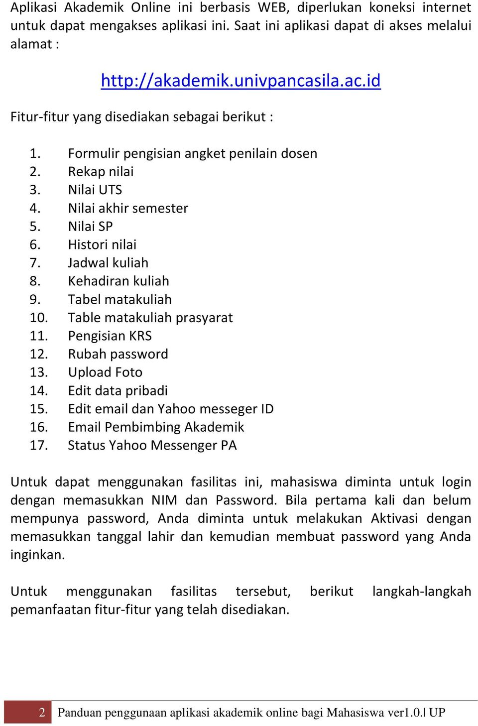 Kehadiran kuliah 9. Tabel matakuliah 10. Table matakuliah prasyarat 11. Pengisian KRS 12. Rubah password 13. Upload Foto 14. Edit data pribadi 15. Edit email dan Yahoo messeger ID 16.