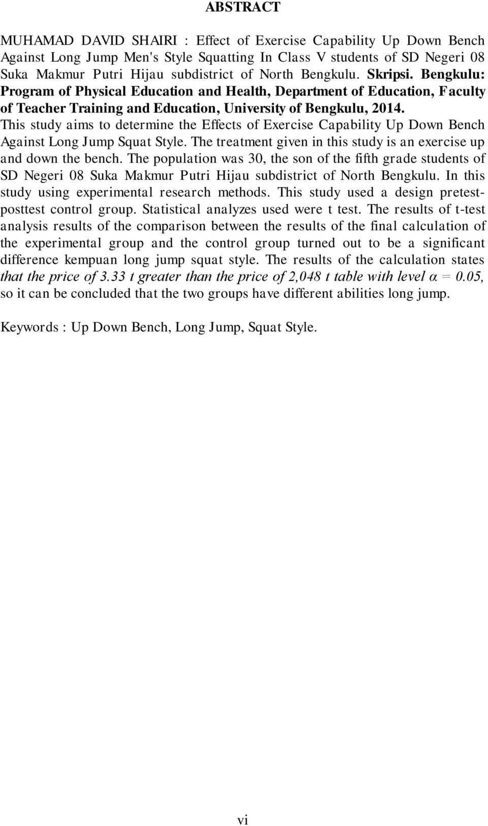 This study aims to determine the Effects of Exercise Capability Up Down Bench Against Long Jump Squat Style. The treatment given in this study is an exercise up and down the bench.