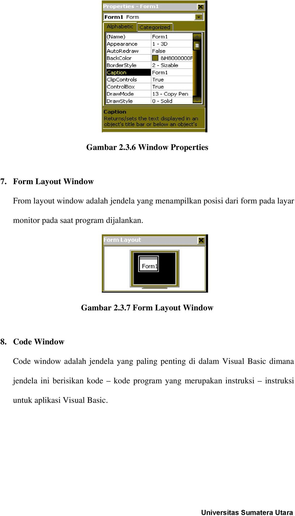 monitor pada saat program dijalankan. Gambar 2.3.7 Form Layout Window 8.
