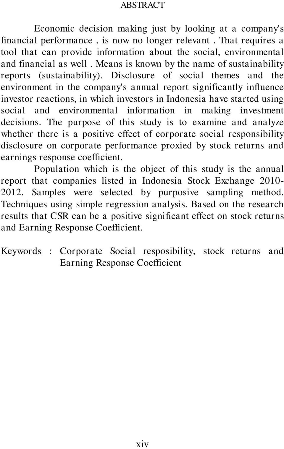 Disclosure of social themes and the environment in the company's annual report significantly influence investor reactions, in which investors in Indonesia have started using social and environmental