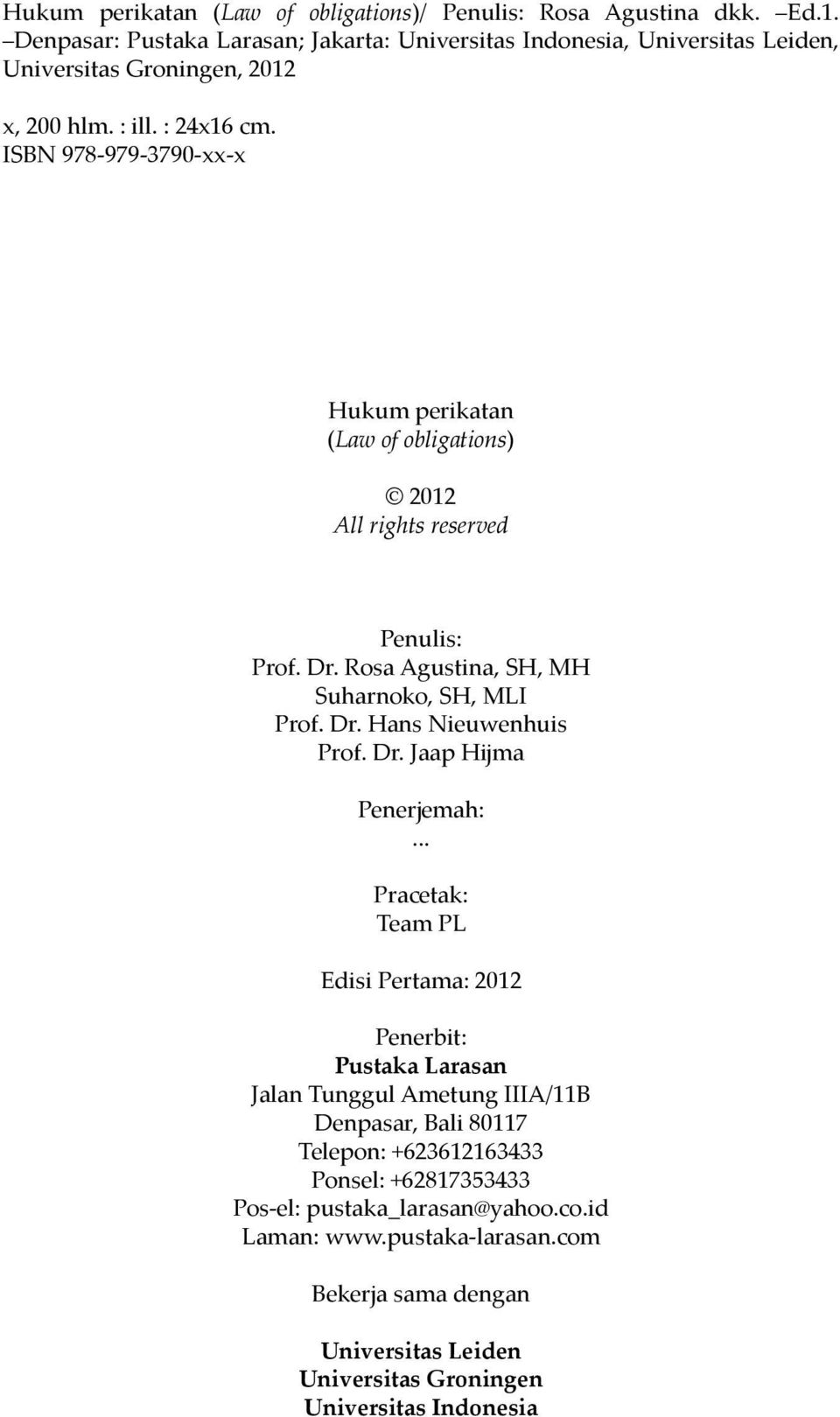 ISBN 978-979-3790-xx-x Hukum perikatan (Law of obligations) 2012 All rights reserved Penulis: Prof. Dr. Rosa Agustina, SH, MH Suharnoko, SH, MLI Prof. Dr. Hans Nieuwenhuis Prof. Dr. Jaap Hijma Penerjemah:.