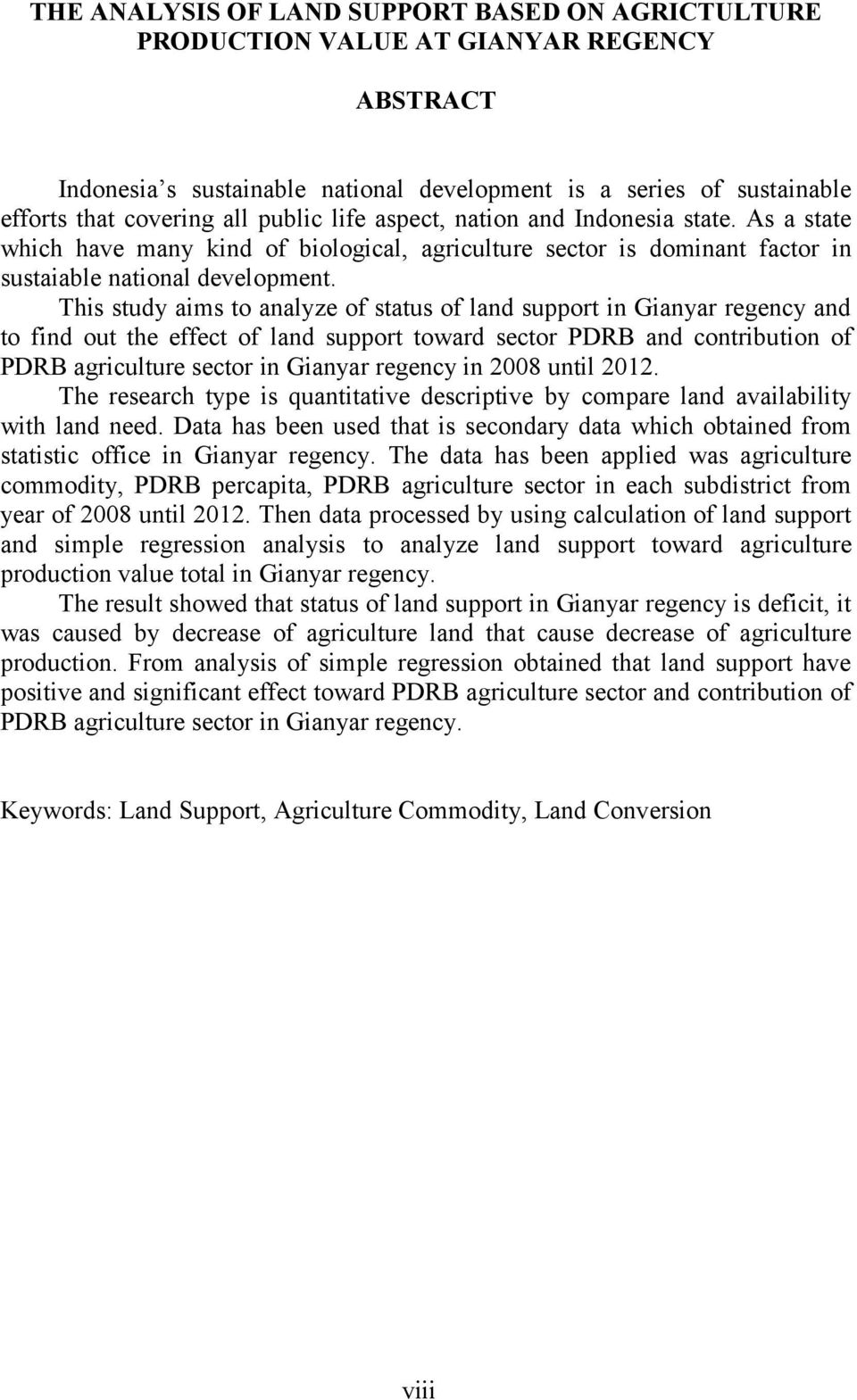 This study aims to analyze of status of land support in Gianyar regency and to find out the effect of land support toward sector PDRB and contribution of PDRB agriculture sector in Gianyar regency in