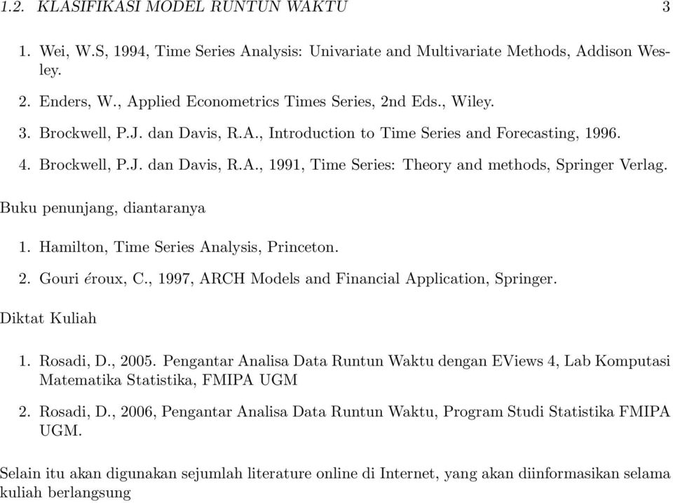 Buku penunjang, diantaranya 1. Hamilton, Time Series Analysis, Princeton. 2. Gouri éroux, C., 1997, ARCH Models and Financial Application, Springer. Diktat Kuliah 1. Rosadi, D., 2005.