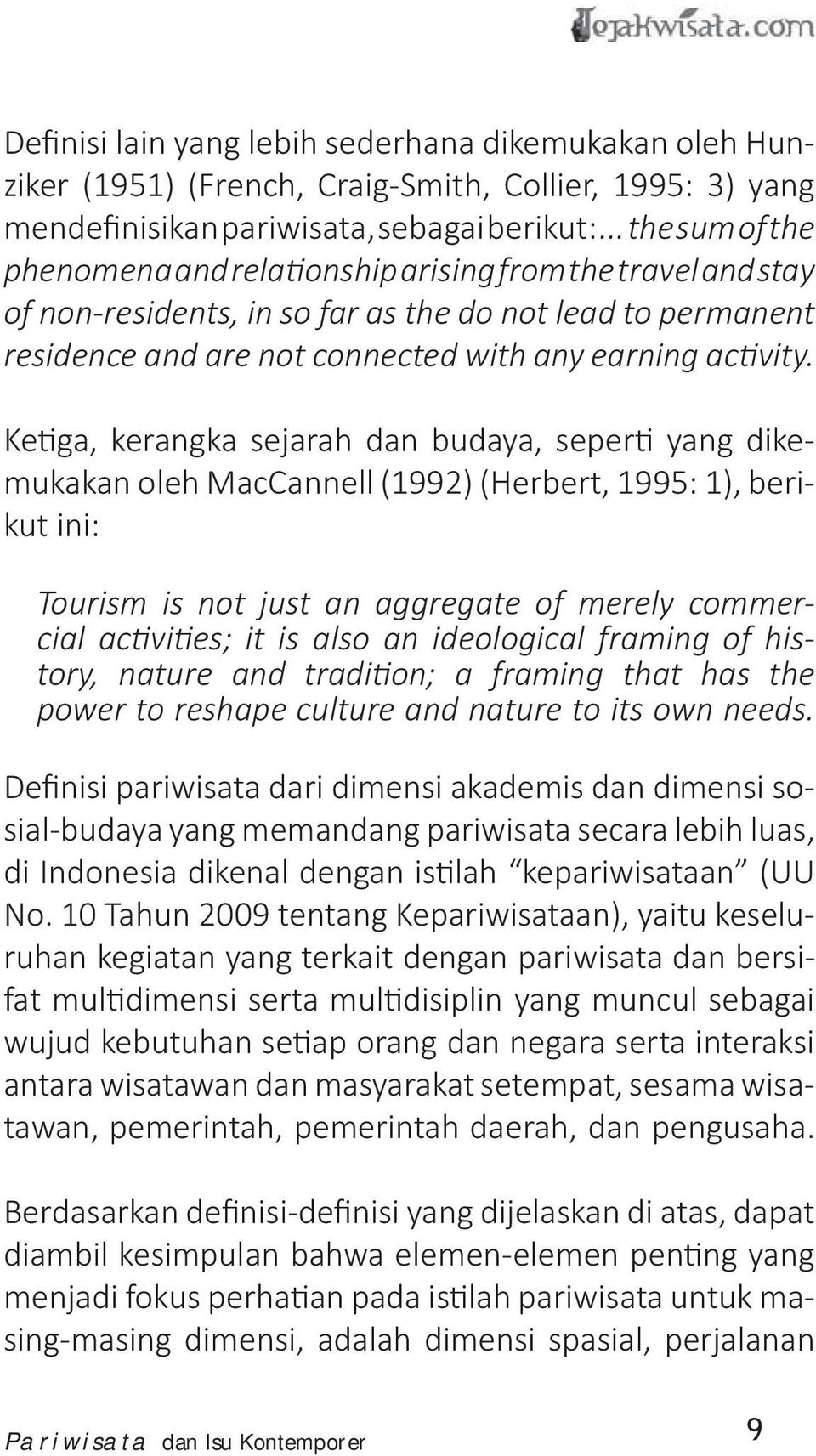 Ke ga, kerangka sejarah dan budaya, seper yang dikemukakan oleh MacCannell (1992) (Herbert, 1995: 1), berikut ini: Tourism is not just an aggregate of merely commercial ac vi es; it is also an