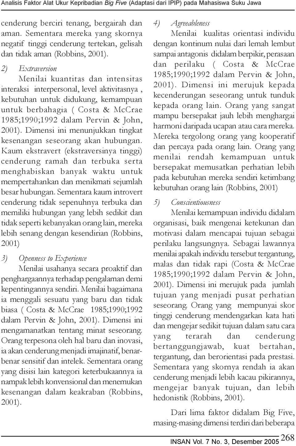 2) Extraversion Menilai kuantitas dan intensitas interaksi interpersonal, level aktivitasnya, kebutuhan untuk didukung, kemampuan untuk berbahagia ( Costa & McCrae 1985;1990;1992 dalam Pervin & John,