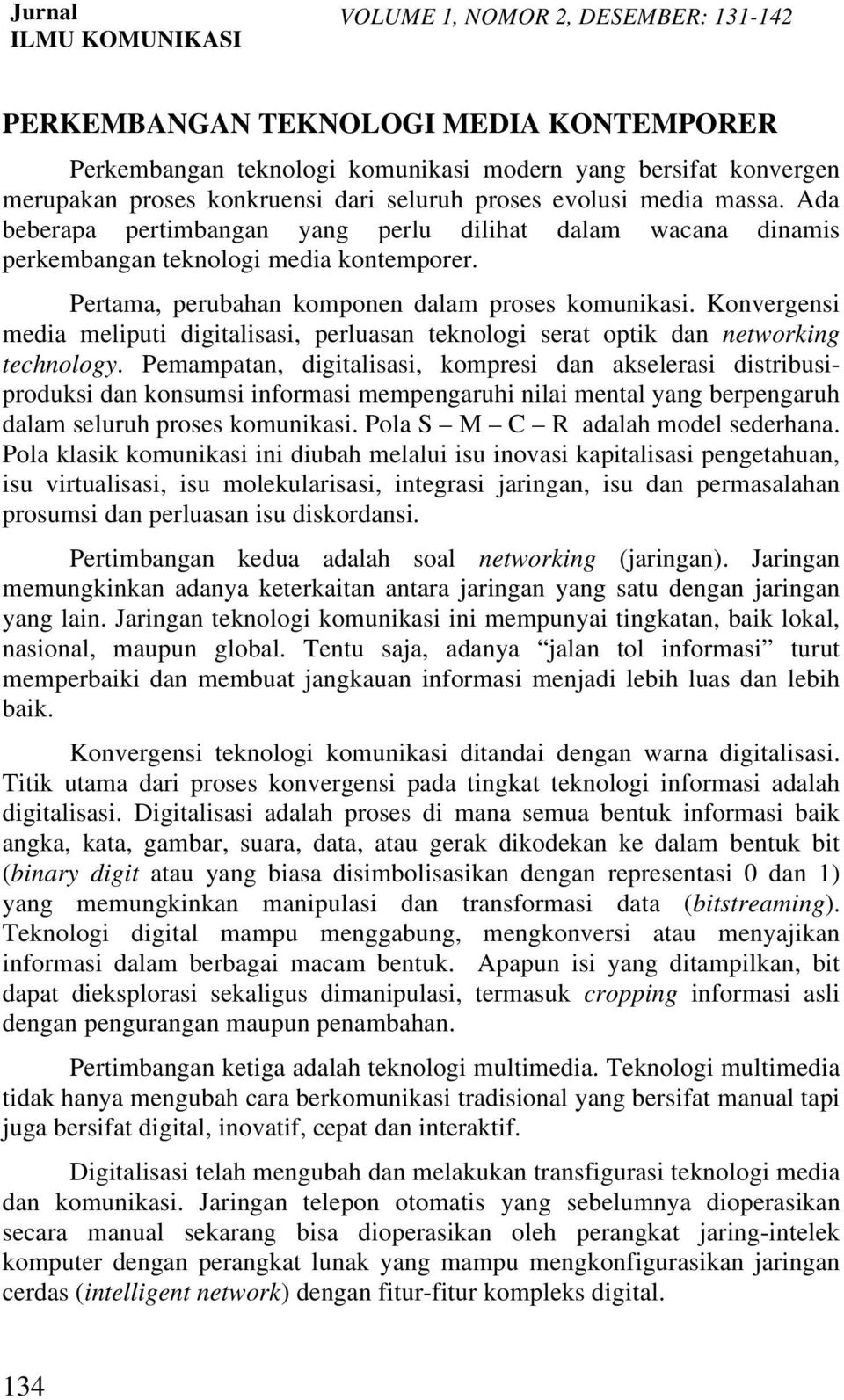 Konvergensi media meliputi digitalisasi, perluasan teknologi serat optik dan networking technology.