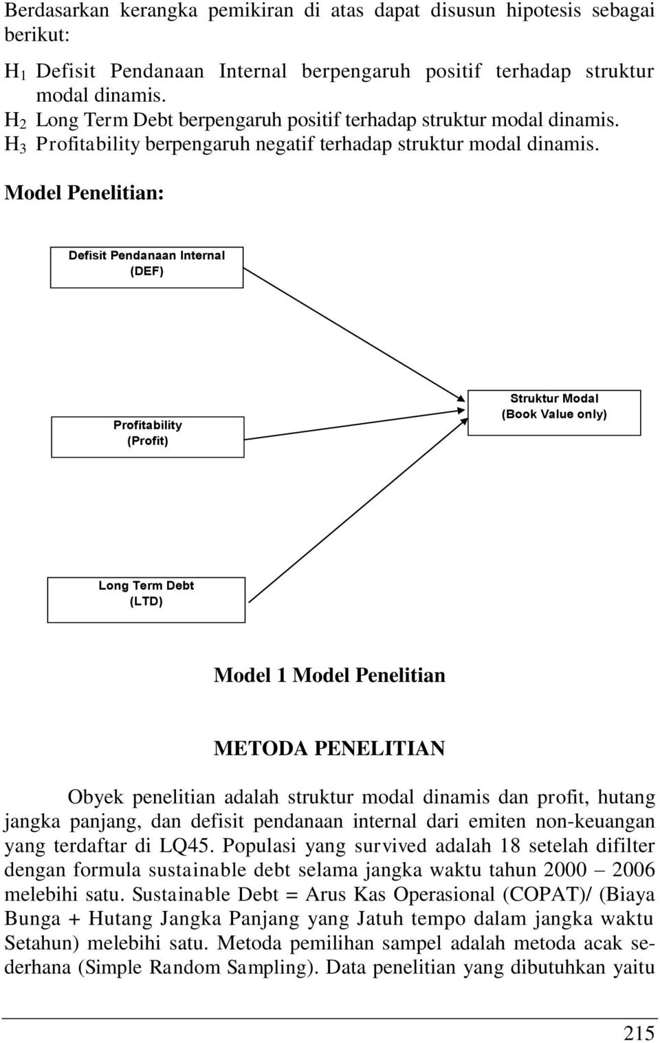 Model Penelitian: Defisit Pendanaan Internal (DEF) Profitability (Profit) Struktur Modal (Book Value only) Long Term Debt (LTD) Model 1 Model Penelitian METODA PENELITIAN Obyek penelitian adalah