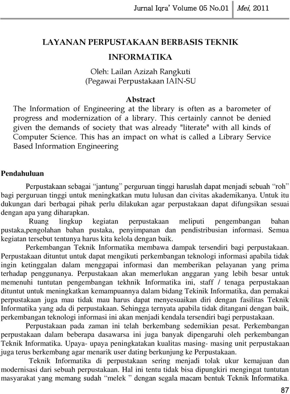 This has an impact on what is called a Library Service Based Information Engineering Pendahuluan Perpustakaan sebagai jantung perguruan tinggi haruslah dapat menjadi sebuah roh bagi perguruan tinggi