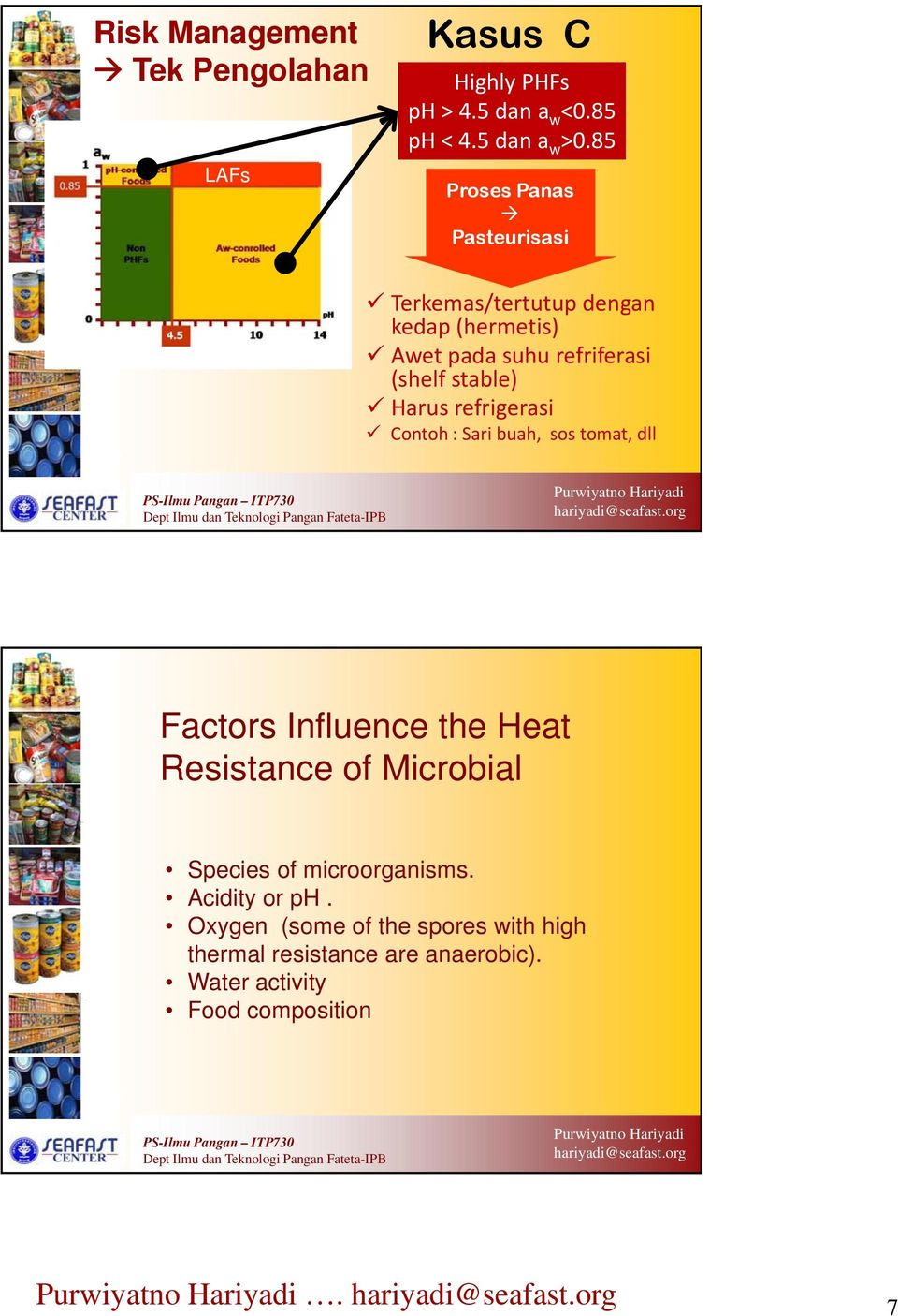 Harus refrigerasi Contoh : Sari buah, sos tomat, dll Factors Influence the Heat Resistance of Microbial Species of
